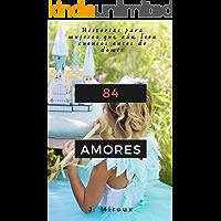 84 Amores: Historias para mujeres que aún leen cuentos antes de dormir