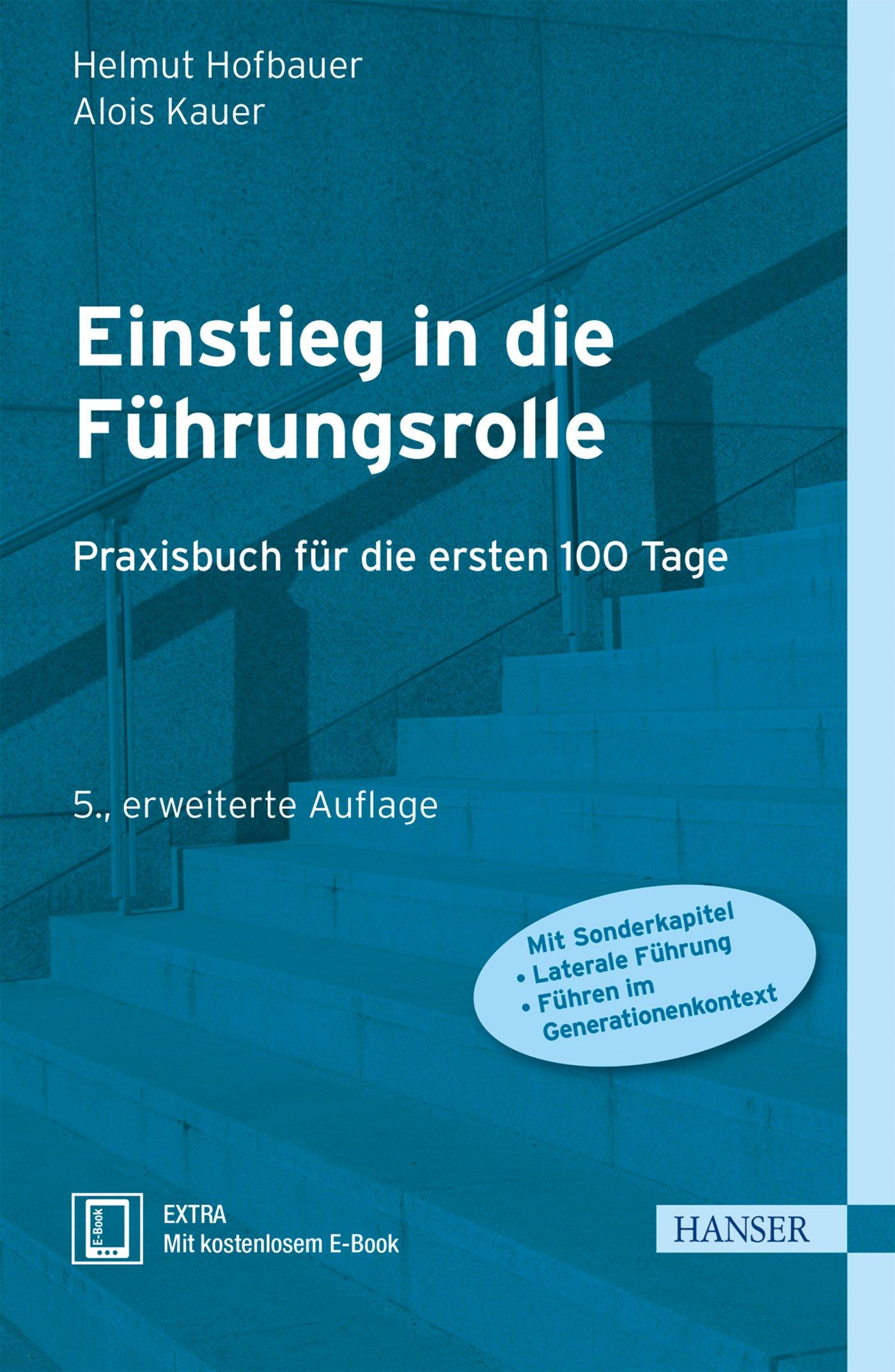 Einstieg in die Führungsrolle: Praxisbuch für die ersten 100 Tage ...