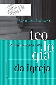 Fundamentos da teologia da igreja (Coleção Teologia Brasileira)