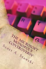 The Microsoft Monopoly Controversy: A Historical Analysis of Whether Microsoft Was an Illegal Monopoly in the 1990s Kindle Edition