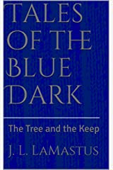 Tales of the Blue Dark: The Tree and the Keep Kindle Edition