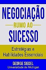 Negociação Rumo ao Sucesso: Estratégias e Habilidades Essenciais (Portuguese Edition) Kindle Edition