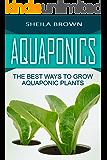 Aquaponics: The Best Ways to Grow Aquaponic Plants (Aquaponic Gardening, Hydroponics, Homesteading) (English Edition)