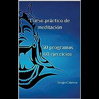 Curso práctico de meditación 30 programas 60 ejercicios: Sergio Cabrera (Spanish Edition)
