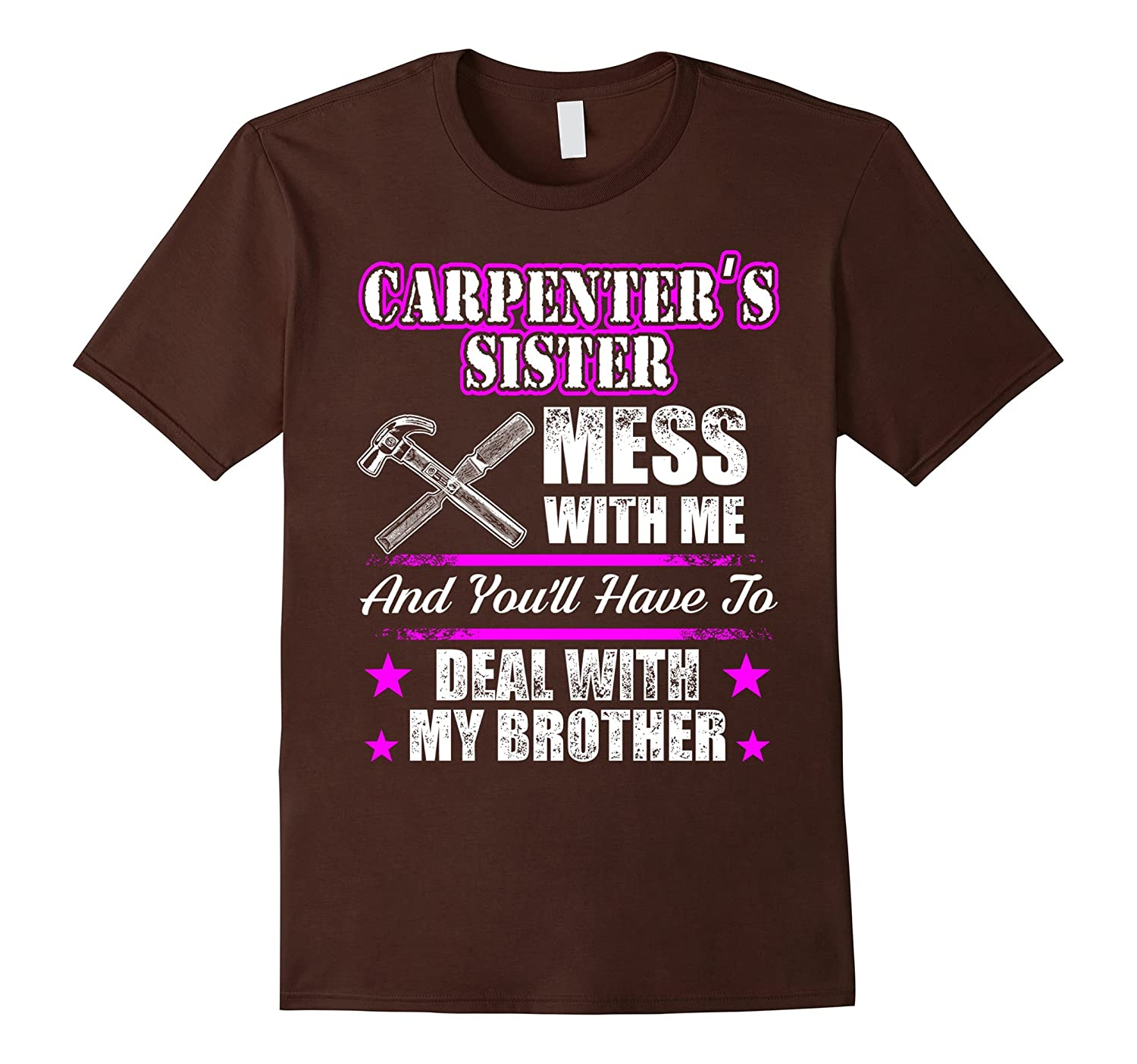 Mess With Me Deal With My Carpenter Brother-TD