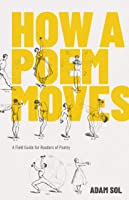 How A Poem Moves: A Field Guide For Readers Of