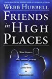 Friends in High Places: Webb Hubbell and the Clintons' Journey from Little Rock to Washington DC
