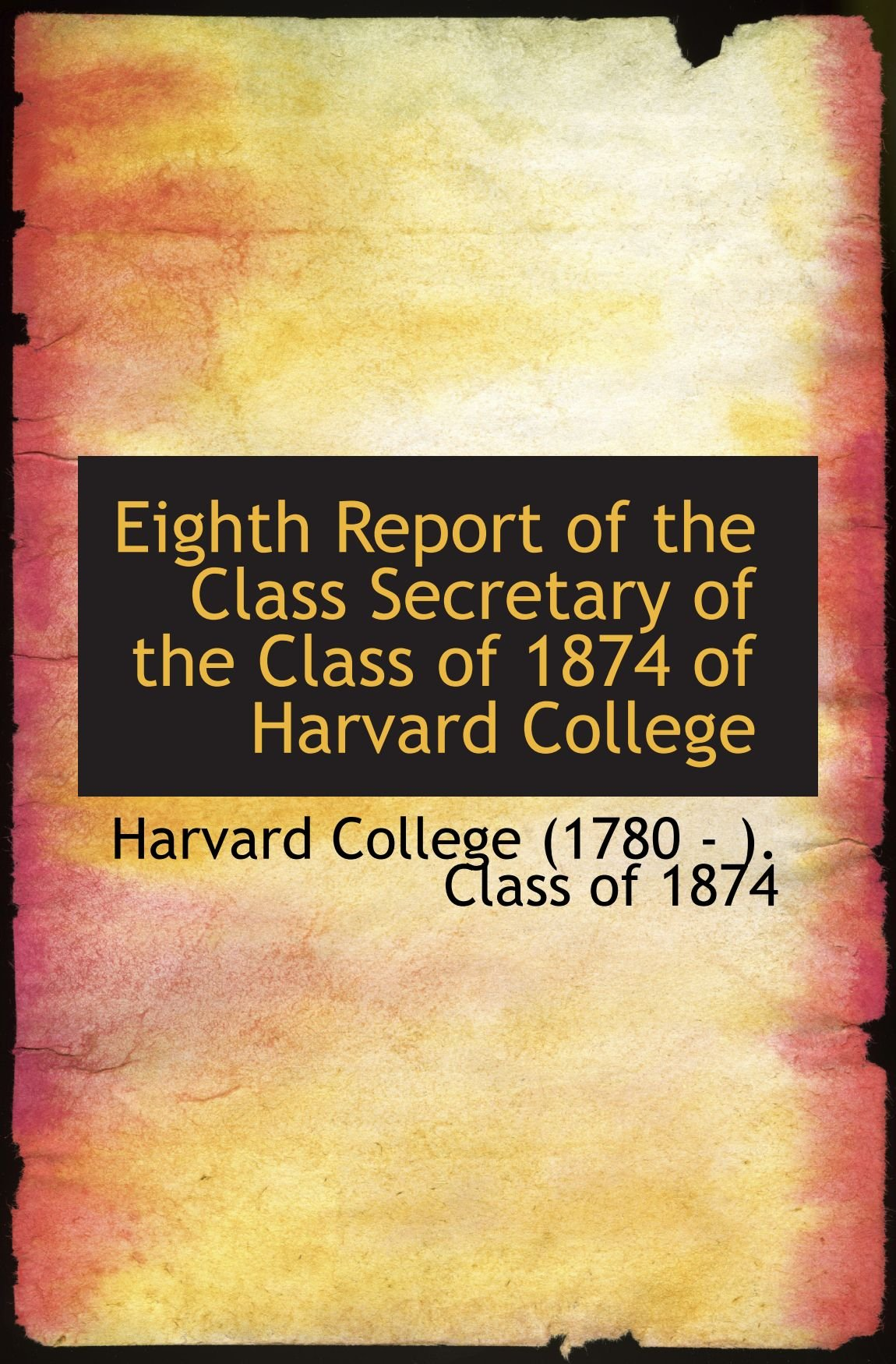 Eighth Report of the Class Secretary of the Class of 1874 of Harvard College ebook