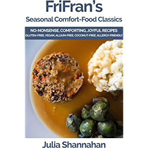 Seasonal Comfort-Food Classics: No-Nonsense, Comforting, Joyful, Gluten-Free, Vegan Recipes Made with Easy-to-Get-Hold…