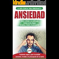 Ansiedad: Reacondicione su cerebro ansioso y termine con los ataques de pánico - finalmente pare y controle su ansiedad, miedo y preocupación constante (Libro en español/Anxiety Spanish Book)