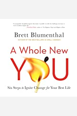 A Whole New You: Six Steps to Ignite Change for Your Best Life Kindle Edition