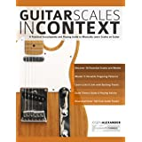 Guitar Scales in Context: A practical encyclopaedia and playing guide to musically learn scales on guitar (learn guitar scale