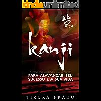 Kanji: A Magia Milenar da Escrita Japonesa Para Alavancar Seu Sucesso e a Sua Vida (Viver com Plenitude)