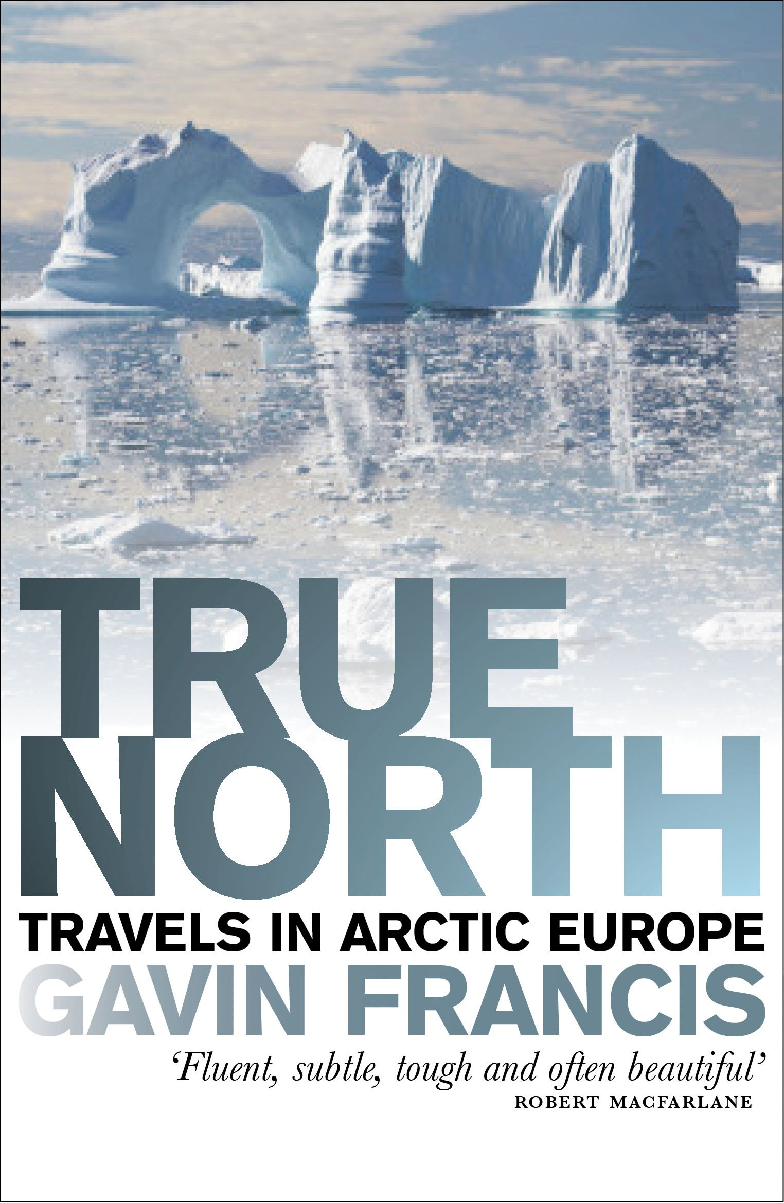 True North: Travels in Arctic Europe: Gavin, Francis: 9781846971303:  Amazon.com: Books