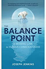 The Balance Point: A Missing Link in Human Consciousness Kindle Edition