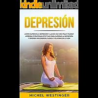 Depresión: ¿Cómo superar la depresión y llevar una vida feliz y plena? Aprenda estrategias efectivas para superar la depresión y obtener más energía , fuerza y felicidad en la vida