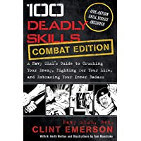 100 Deadly Skills: COMBAT EDITION: A Navy SEAL's Guide to Crushing Your Enemy, Fighting for Your Life, and Embracing…