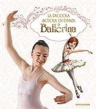 La piccola scuola di danza di Ballerina. Ediz. a colori