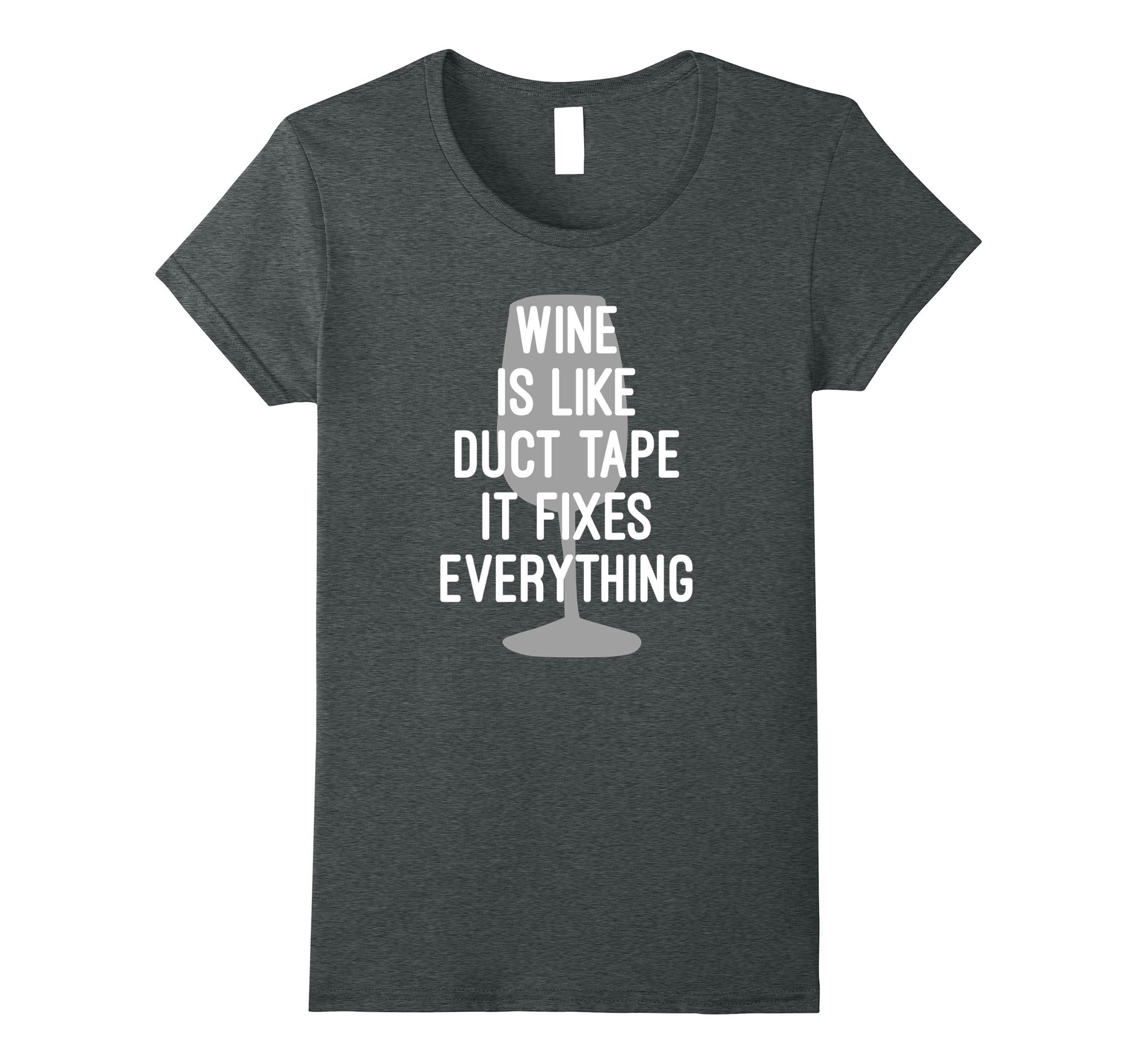 Womens Wine Is Like Duct Tape It Fixes Everything T-Shirt Medium Dark Heather
