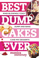 Best Dump Cakes Ever: Mind-Blowingly Easy Dump-and-Bake Cake Mix Desserts (Best Ever) Kindle Edition