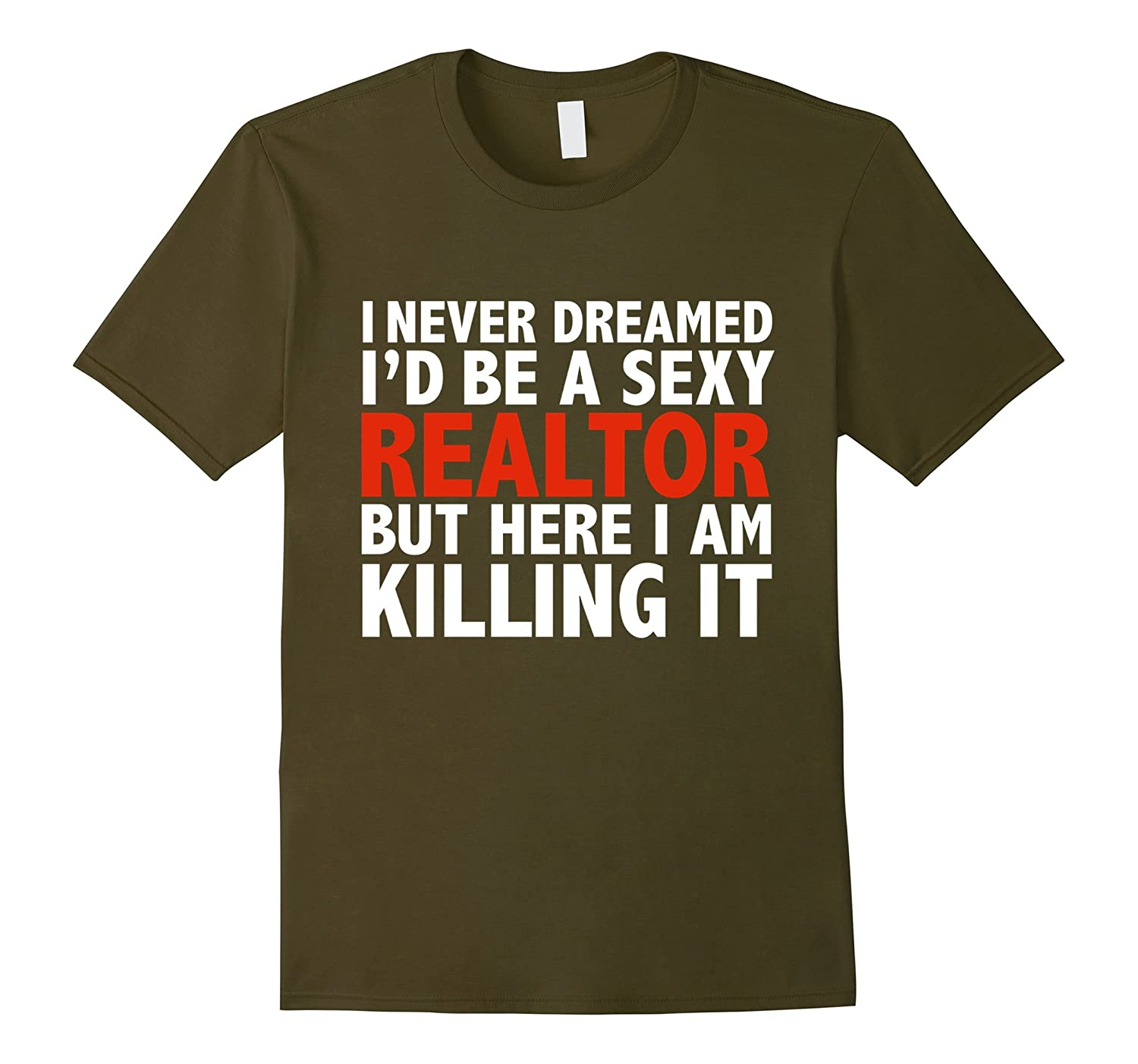 Never Dreamed Id be a Sexy Realtor tshirt Real Estate Agent-CD