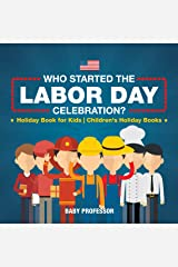 Who Started the Labor Day Celebration? Holiday Book for Kids | Children's Holiday Books Kindle Edition