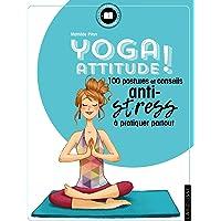 Yoga attitude !: 100 postures et conseils anti-stress à pratiquer partout