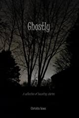 Ghostly: A Collection of Haunting Stories Kindle Edition