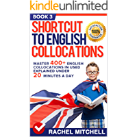 Shortcut To English Collocations: Master 400+ English Collocations In Used Explained Under 20 Minutes A Day (Book 3) (English Edition)