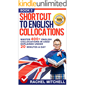 Shortcut To English Collocations: Master 400+ English Collocations In Used Explained Under 20 Minutes A Day (Book 3)