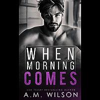 When Morning Comes: A Surprise Pregnancy Standalone Romance (Arrow Creek Book 2)