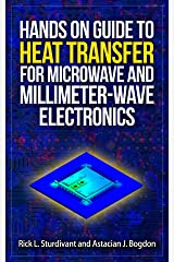 Hands On Guide To Heat Transfer For Microwave and Millimeter-wave Electronics: A Practical Booklet On Heat Conduction Analysis and Design Kindle Edition