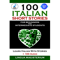 100 Italian Short Stories For Beginners And Intermediate Students: Learn Italian With Stories +100 Audio (Italian Edition)