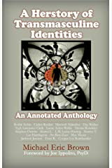 A Herstory of Transmasculine Identities: An Annotated Anthology Kindle Edition