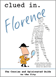 Clued In Florence: The Concise and Opinionated Guide to the City 2019 -with photos