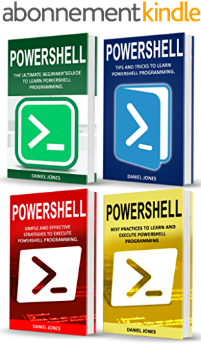 Powershell: 4 Books in1  Beginner's Guide  Tips and Tricks  Simple and Effective strategies  Best Practices (English Edition)