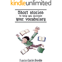 Short Stories to Help You Increase Your Vocabulary: A 22 stories selection with a complete semantic analysis, exercises…