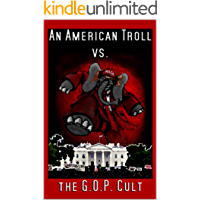 An American Troll vs. the GOP Cult