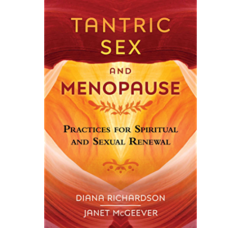 Tantric Sex And Menopause Practices For Spiritual And Sexual Renewal Kindle Edition By Richardson Diana Mcgeever Janet Health Fitness Dieting Kindle Ebooks Amazon Com