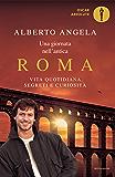 Una giornata nell'antica Roma: Vita quotidiana, segreti e curiosità (Oscar grandi bestsellers)