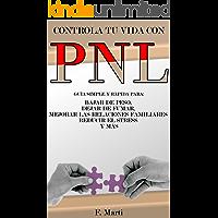 PNL - Reprograma tu cerebro: Guía simple y rápida para bajar de peso, dejar de fumar, mejorar las relaciones familiares, reducir el stress y más