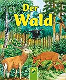 Der Wald: Tiere in Feld und Wald