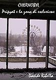 Chernobyl. Pripyat e la zona di esclusione