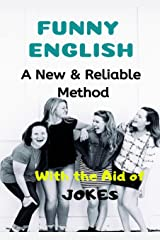 FUNNY ENGLISH: A NEW & RELIABLE METHOD OF ENGLISH MASTERY WITH THE AID OF JOKES Kindle Edition