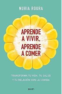 Aprende a vivir, aprende a comer: Transforma tu vida, tu salud y tu