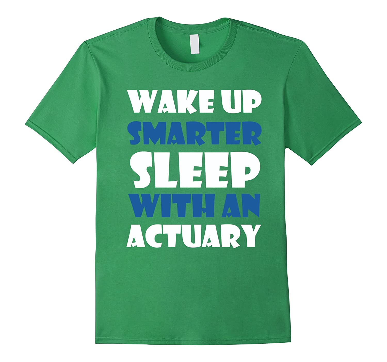 Actuary T-shirt - Wake up smarter sleep with an actuary-PL