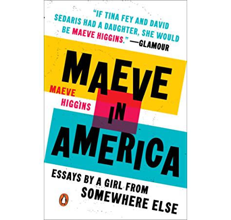 Amazon Com Maeve In America Essays By A Girl From Somewhere Else Ebook Higgins Maeve Kindle Store