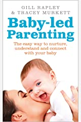 Baby-led Parenting: The easy way to nurture, understand and connect with your baby Kindle Edition