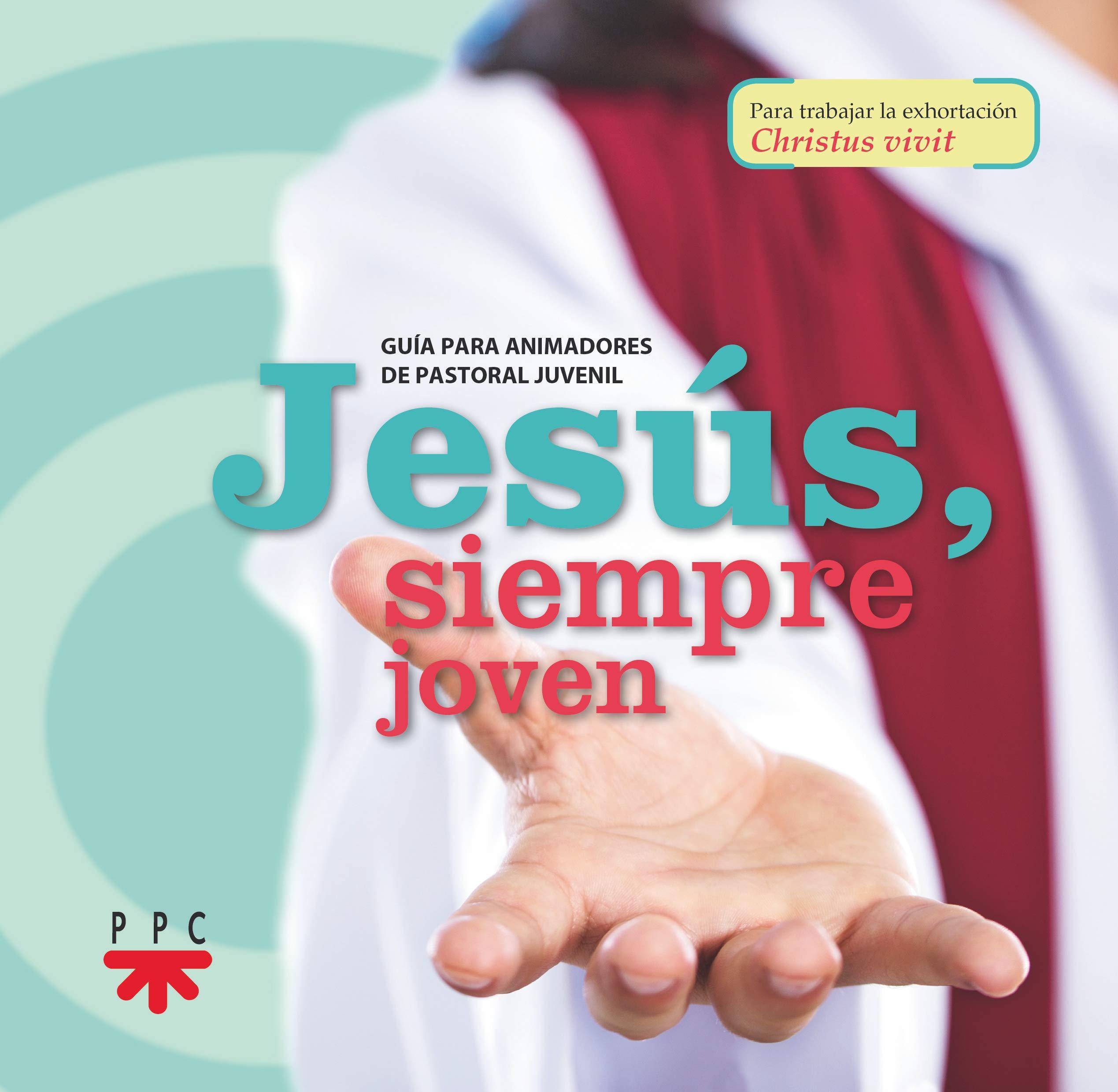 Jesús, siempre joven: Guía para animadores de pastoral juvenil Fuera de Colección: Amazon.es: Papa Francis, Ruiz López, Alicia, Sánchez Ballesteros, María: Libros