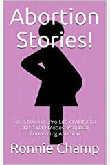 Abortion Stories!: Pro-Choice vs. Pro-Life in Alabama and a Very Modest Proposal Concerning Abortion Kindle Edition